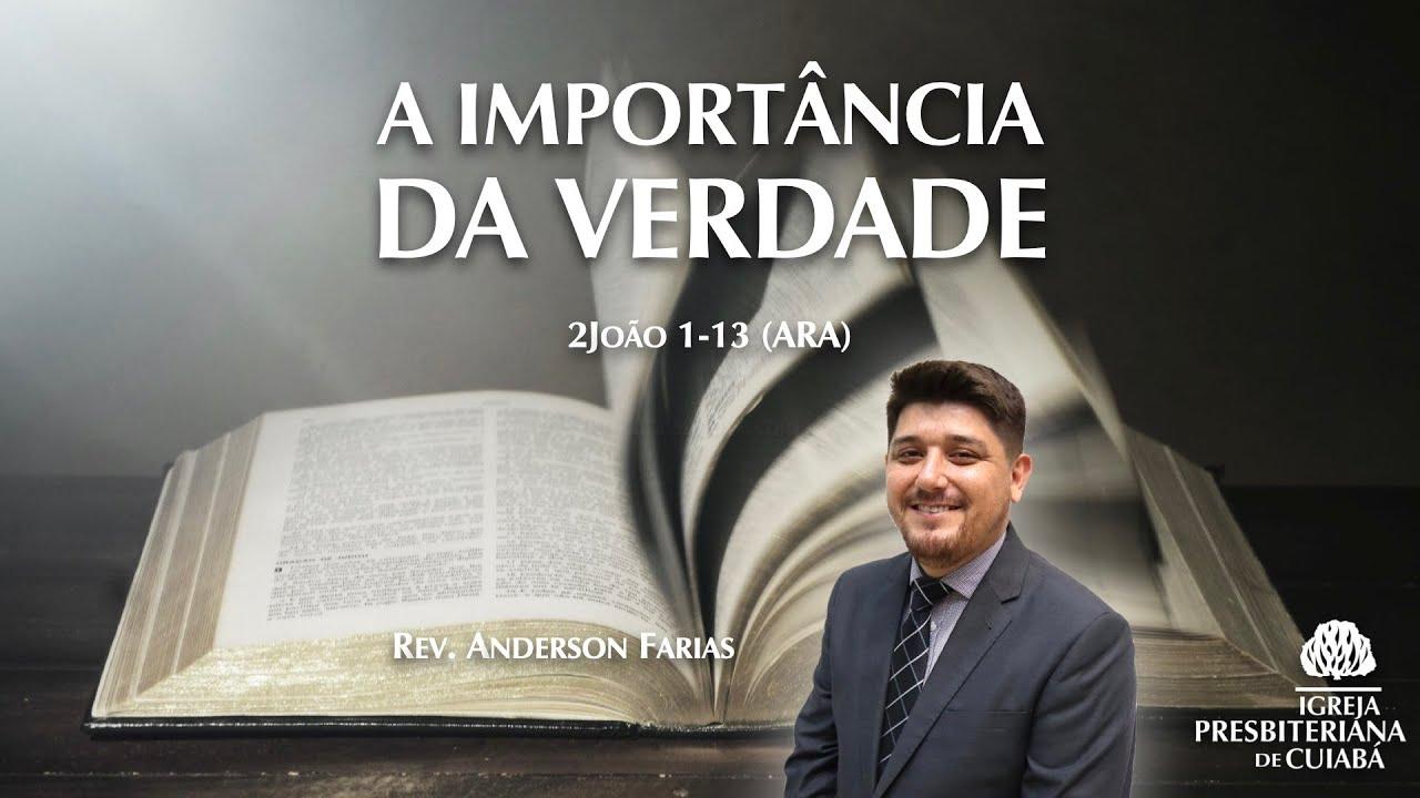 A IMPORTÂNCIA DA VERDADE (2João 1-13) | Rev. Anderson Farias