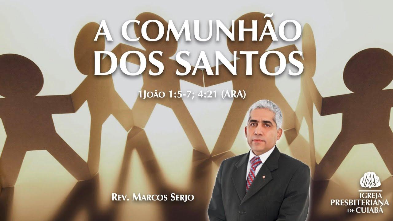 A COMUNHÃO DOS SANTOS (1João 1:5-7; 4:21) | Rev. Marcos Serjo