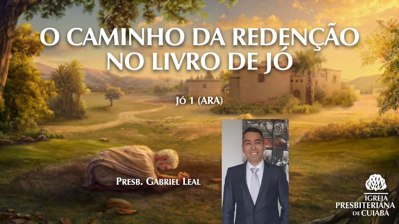O CAMINHO DA REDENÇÃO NO LIVRO DE JÓ (Jó 1) | Presb. Gabriel Leal