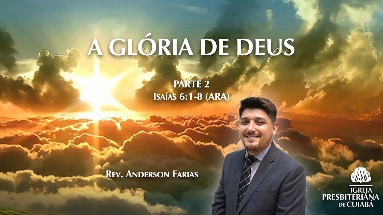 A GLÓRIA DE DEUS - PARTE 2 (Isaías 6:1-8) | Rev. Anderson Farias