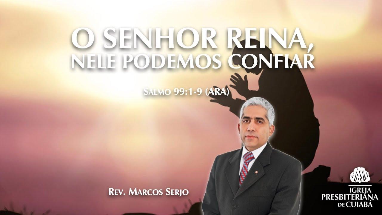 O SENHOR REINA, NELE PODEMOS CONFIAR (Salmo 99:1-9) | Rev. Marcos Serjo