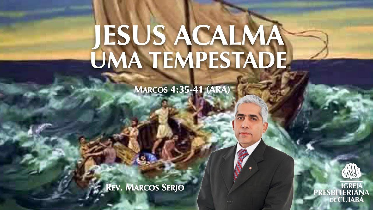 JESUS ACALMA UMA TEMPESTADE (Marcos 4:35-41) | Rev. Marcos Serjo